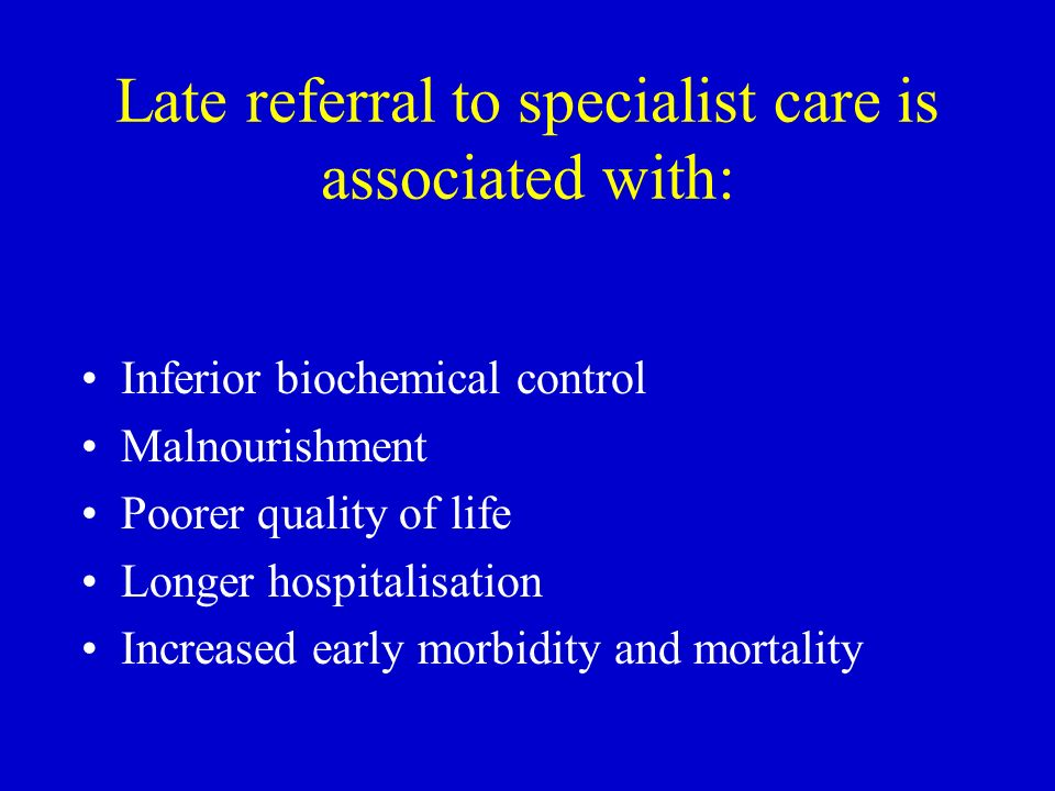 Late referral to specialist care is associated with: