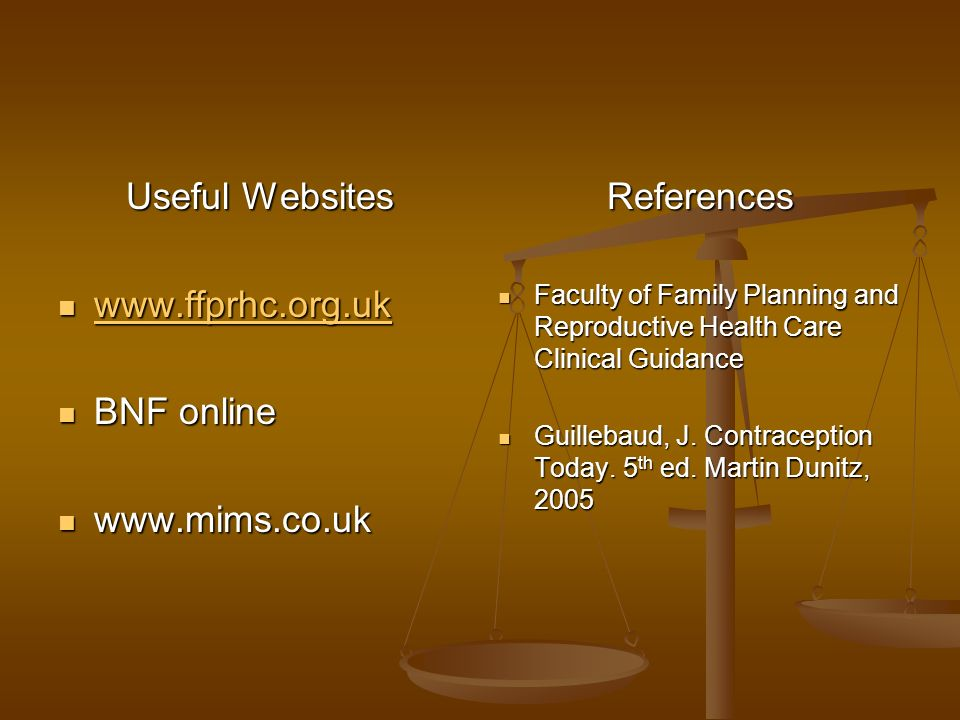 Useful Websites www.ffprhc.org.uk BNF online www.mims.co.uk References