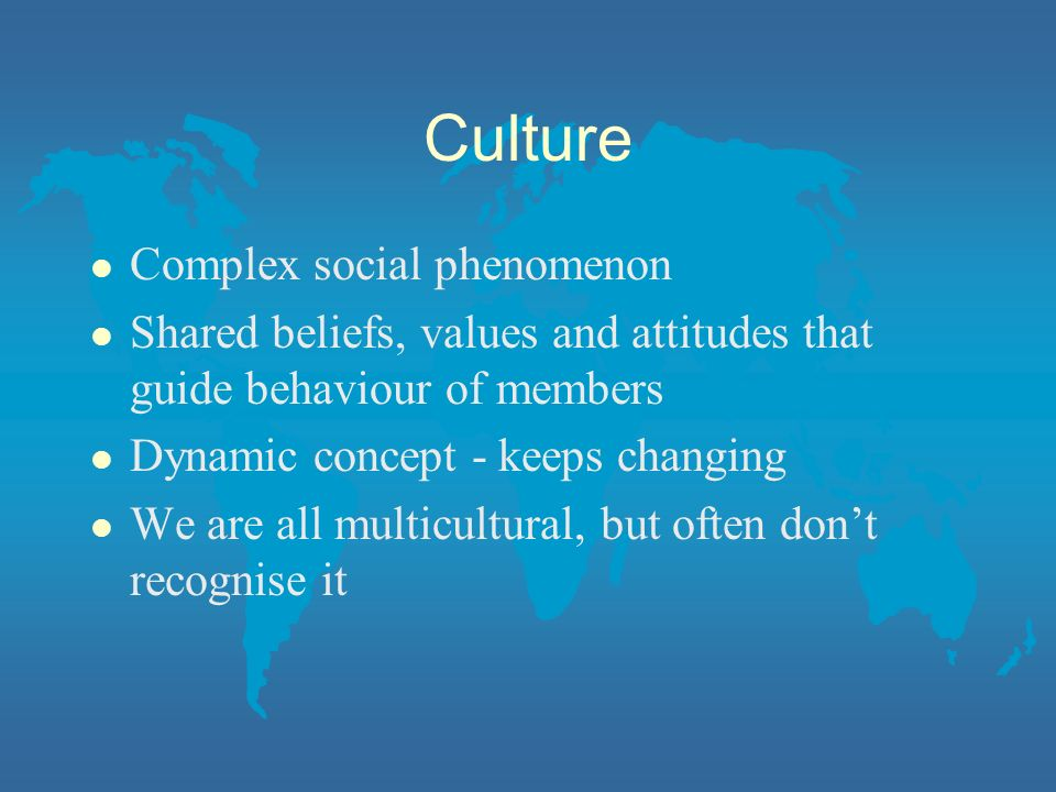 Culture Complex social phenomenon