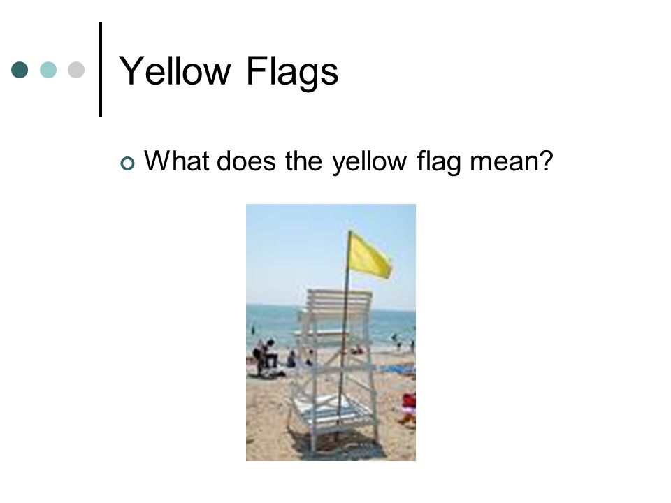 Yellow Flags What does the yellow flag mean