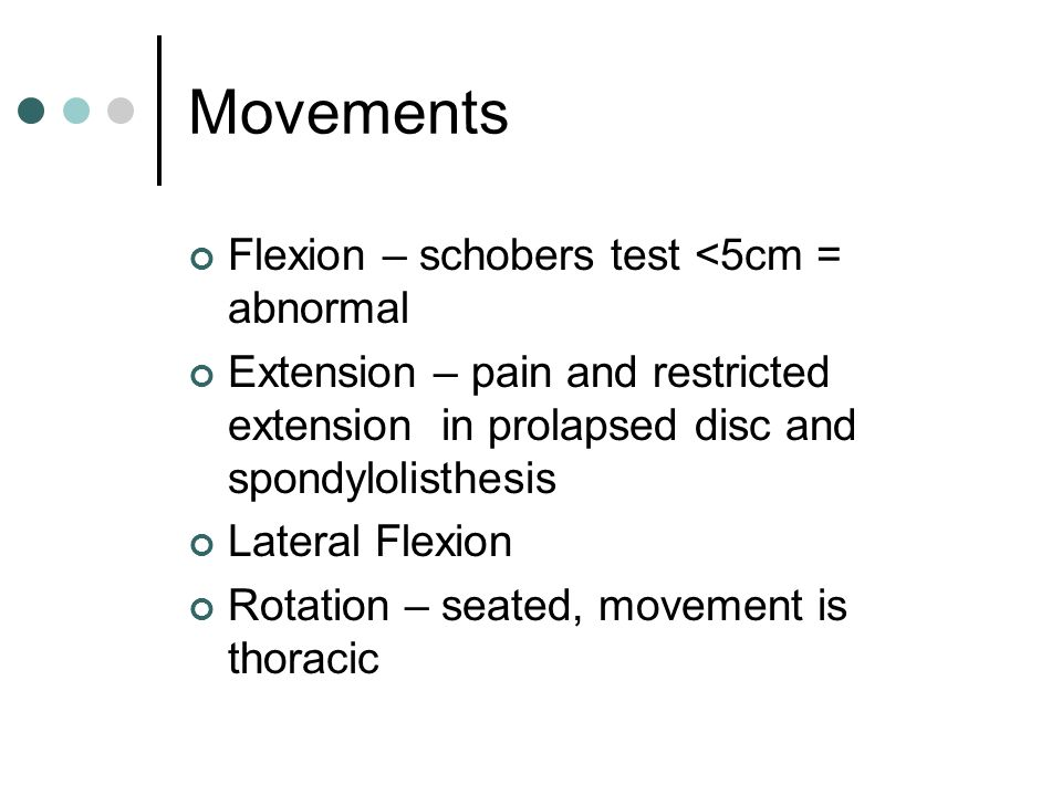 Movements Flexion – schobers test <5cm = abnormal