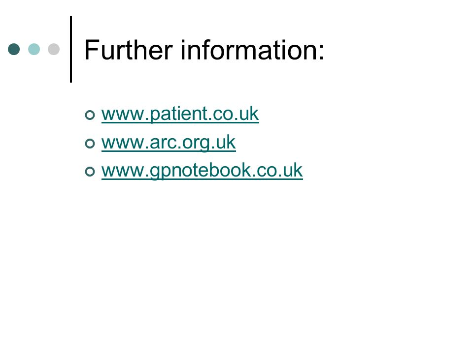Further information: www.patient.co.uk www.arc.org.uk