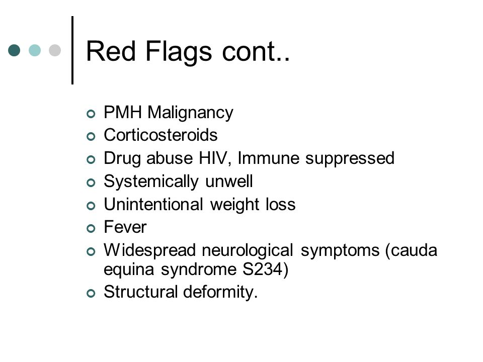 Red Flags cont.. PMH Malignancy Corticosteroids