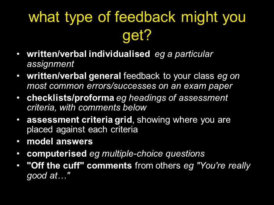 what type of feedback might you get