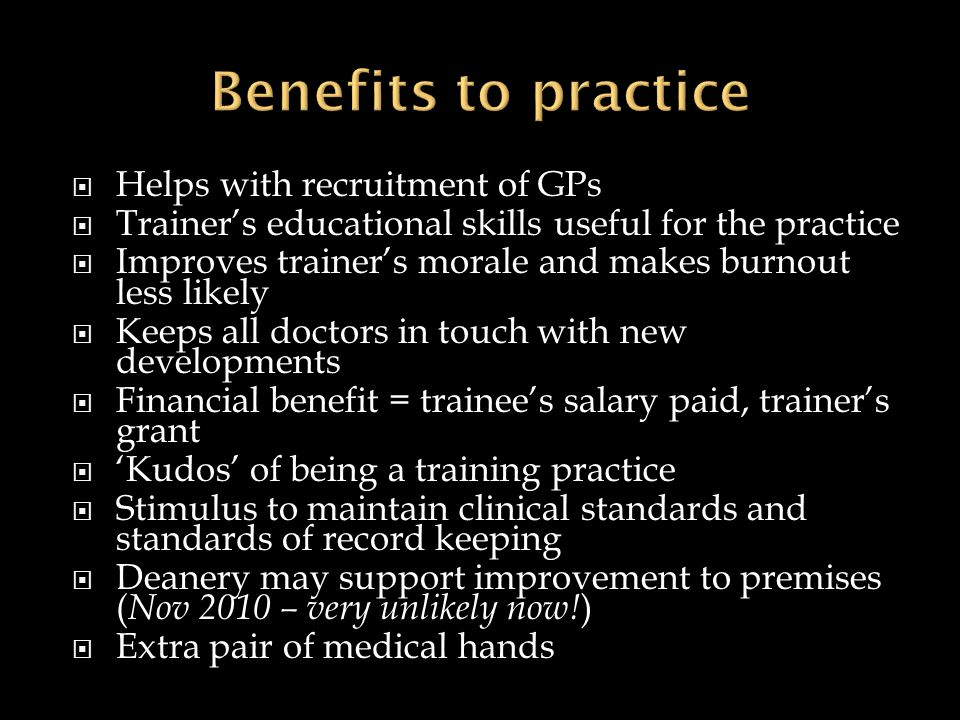 Benefits to practice Helps with recruitment of GPs