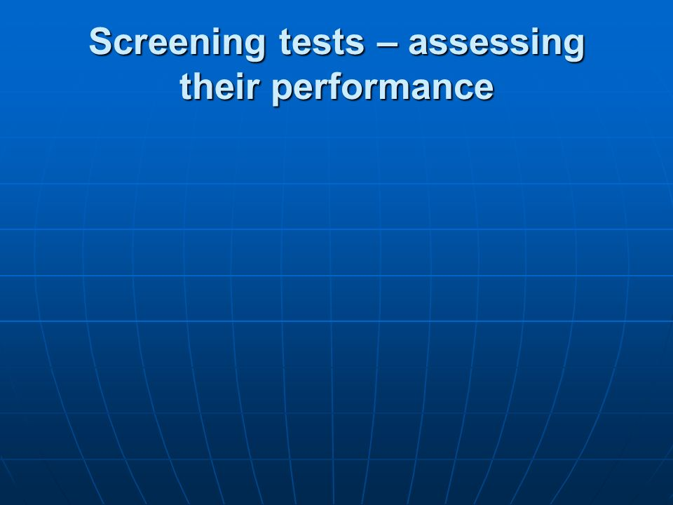 Screening tests – assessing their performance