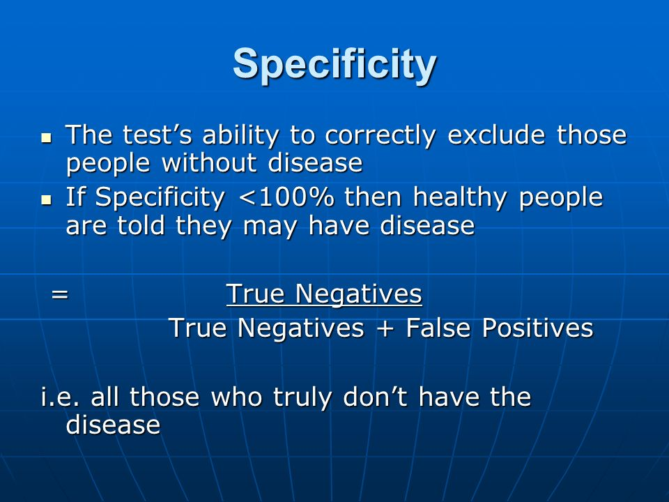Specificity The test's ability to correctly exclude those people without disease.