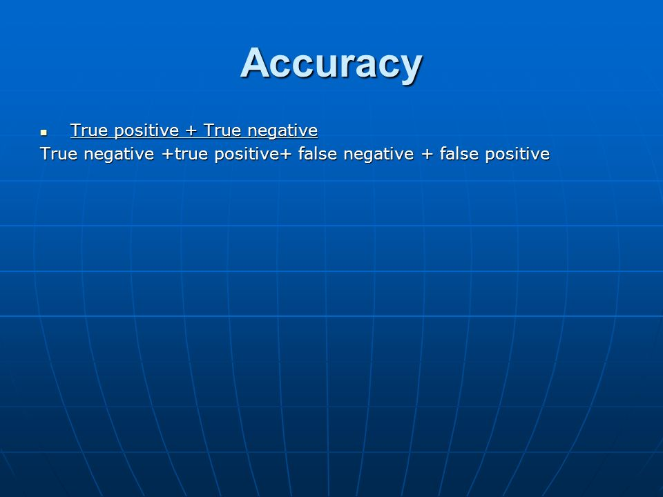 Accuracy True positive + True negative