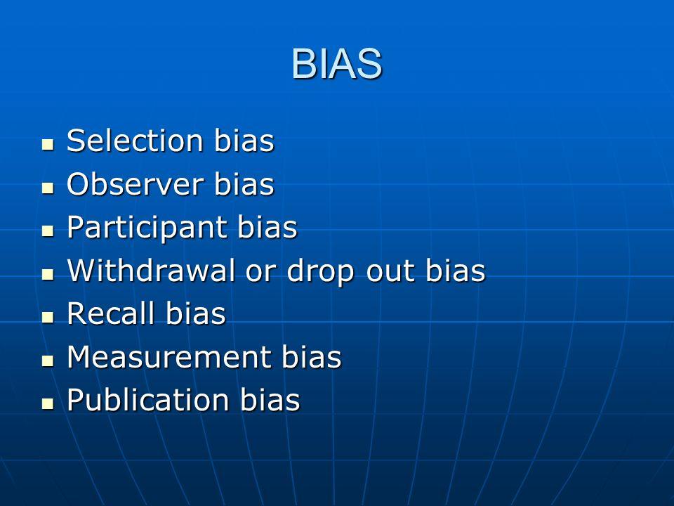 BIAS Selection bias Observer bias Participant bias