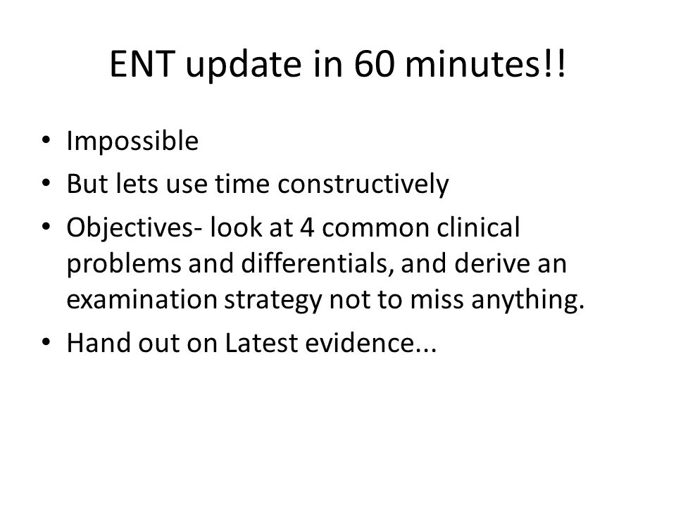 ENT update in 60 minutes!! Impossible But lets use time constructively