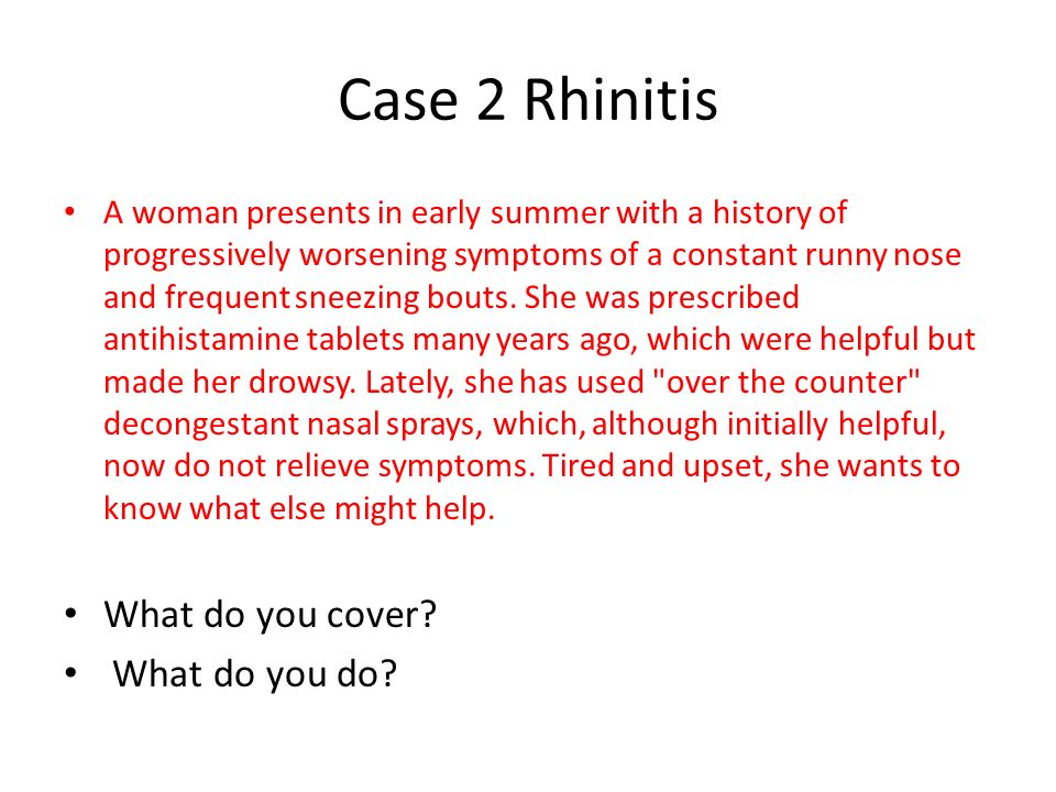 Case 2 Rhinitis What do you cover What do you do