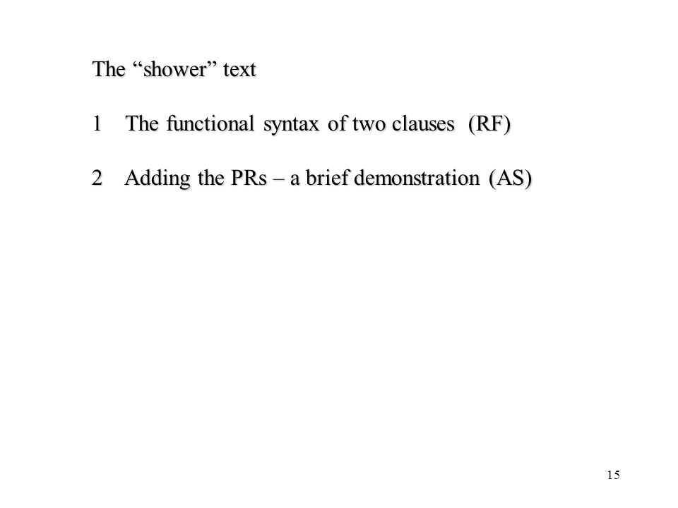 The shower text 1 The functional syntax of two clauses (RF) 2 Adding the PRs – a brief demonstration (AS)