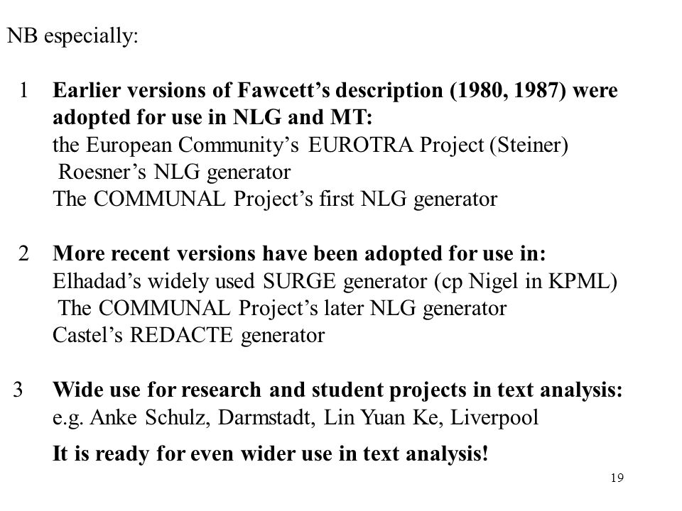 NB especially: 1 Earlier versions of Fawcett's description (1980, 1987) were adopted for use in NLG and MT: