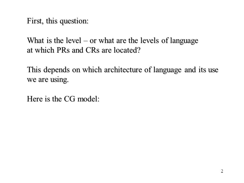 First, this question: What is the level – or what are the levels of language. at which PRs and CRs are located