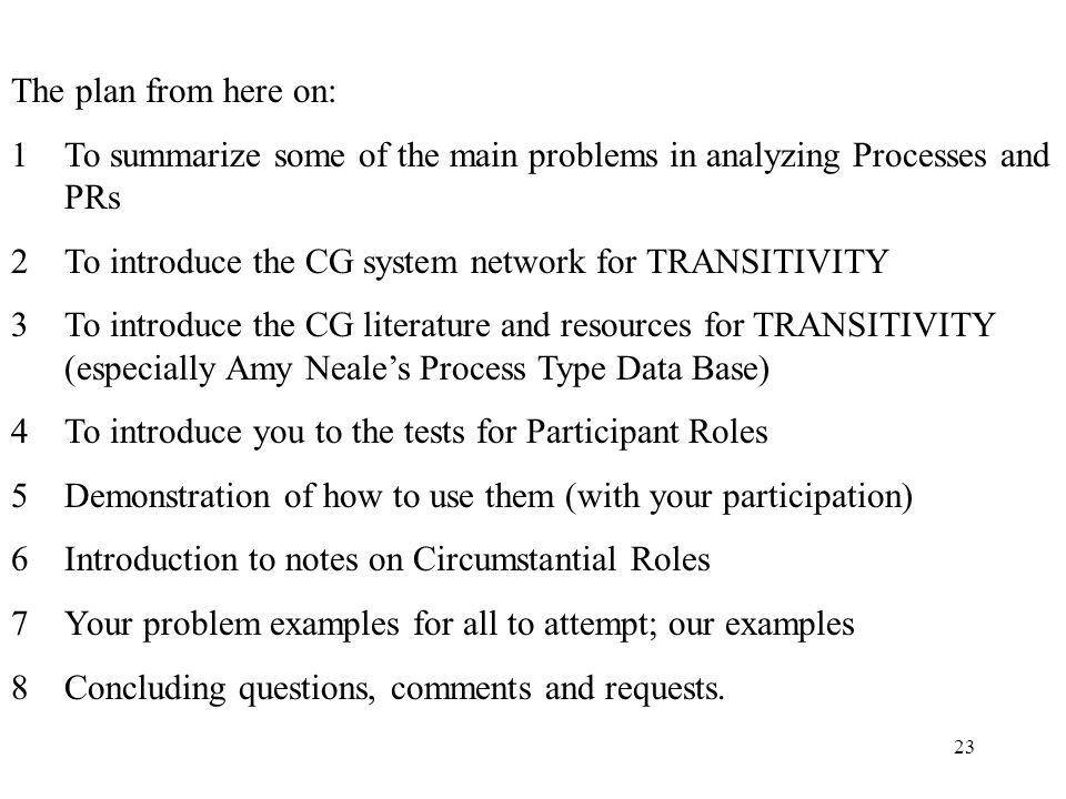The plan from here on: To summarize some of the main problems in analyzing Processes and PRs. To introduce the CG system network for TRANSITIVITY.