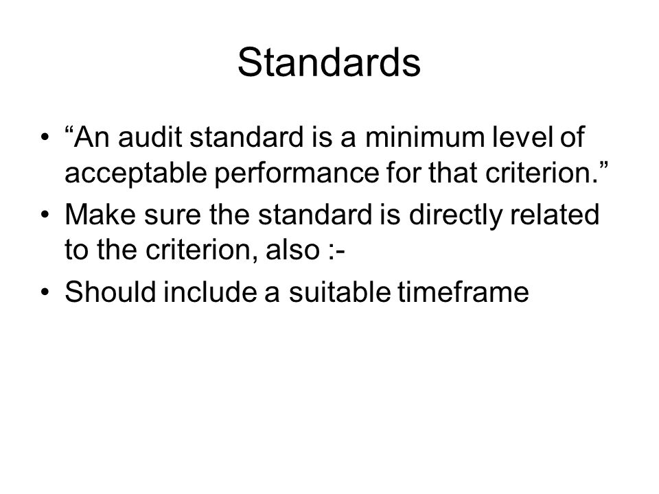 Standards An audit standard is a minimum level of acceptable performance for that criterion.