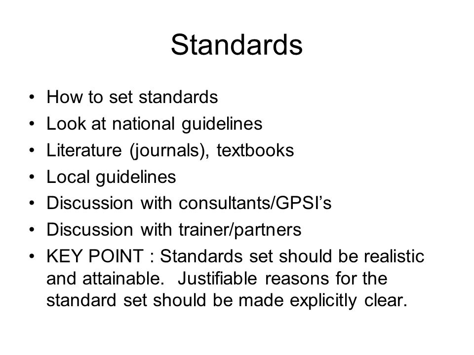 Standards How to set standards Look at national guidelines