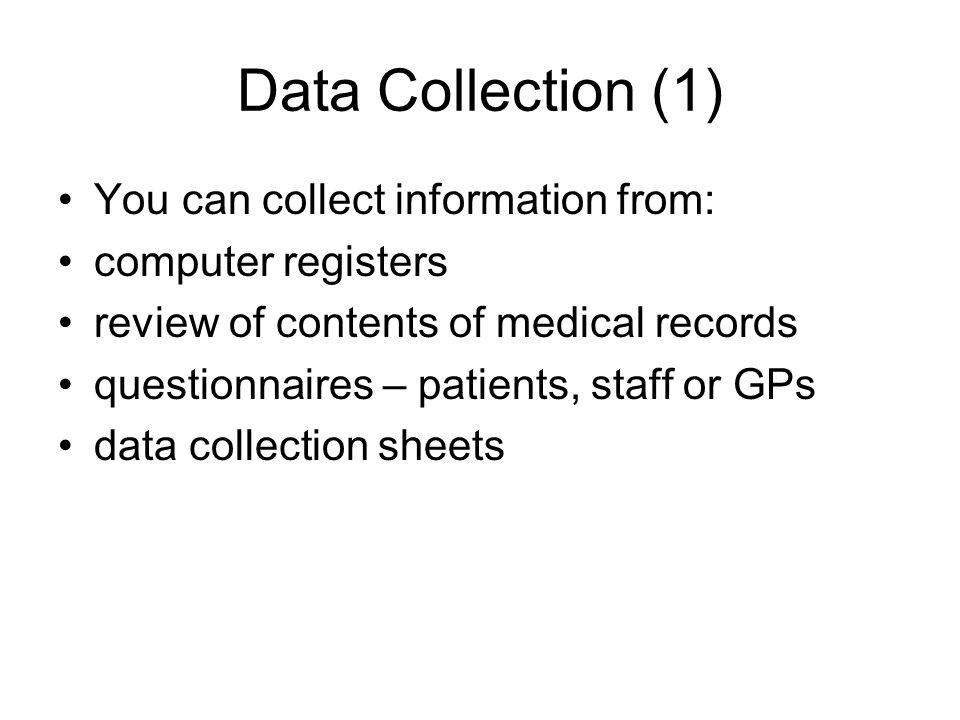 Data Collection (1) You can collect information from: