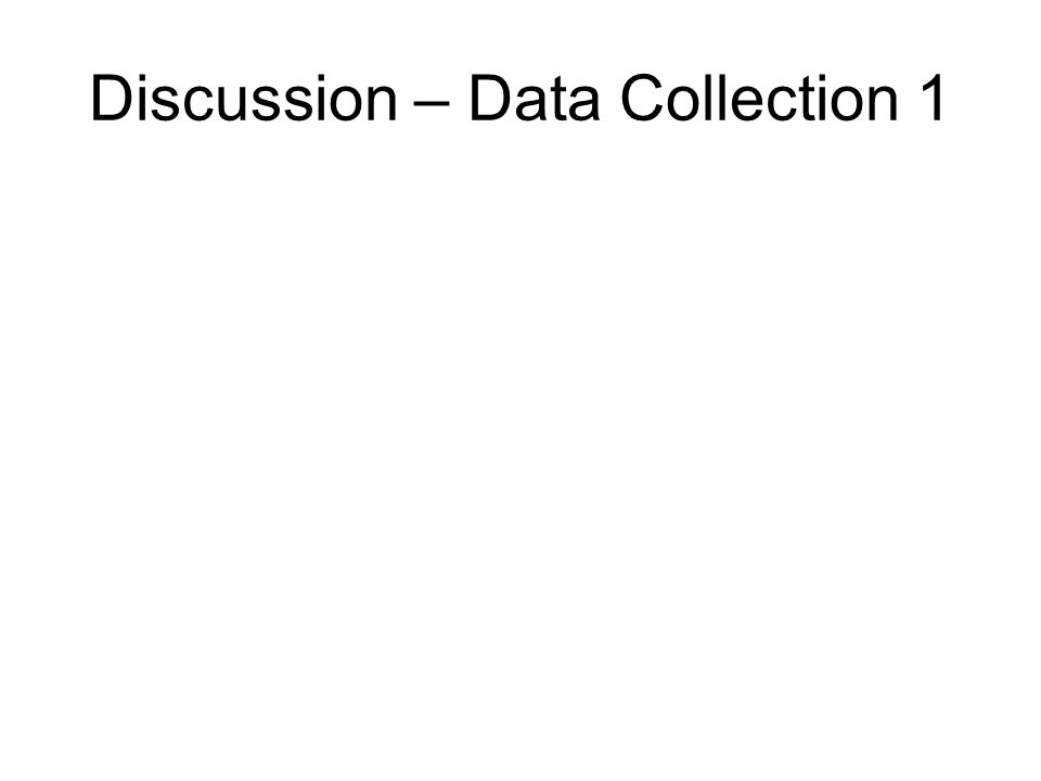 Discussion – Data Collection 1