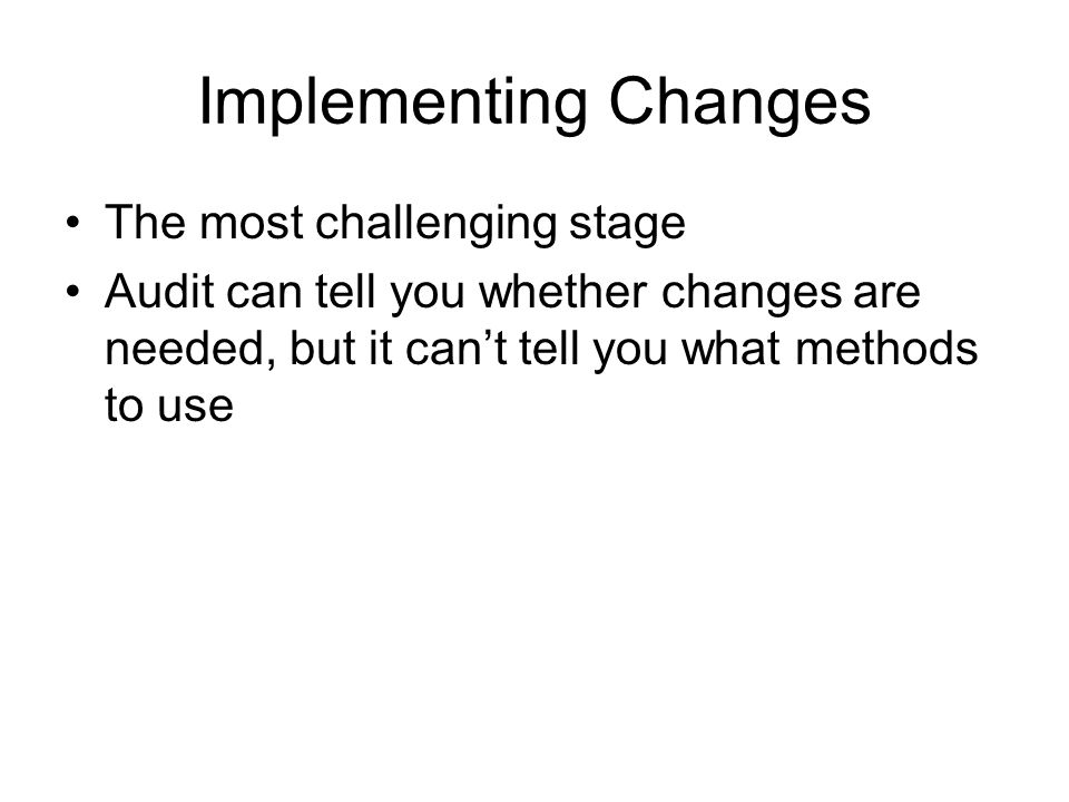 Implementing Changes The most challenging stage