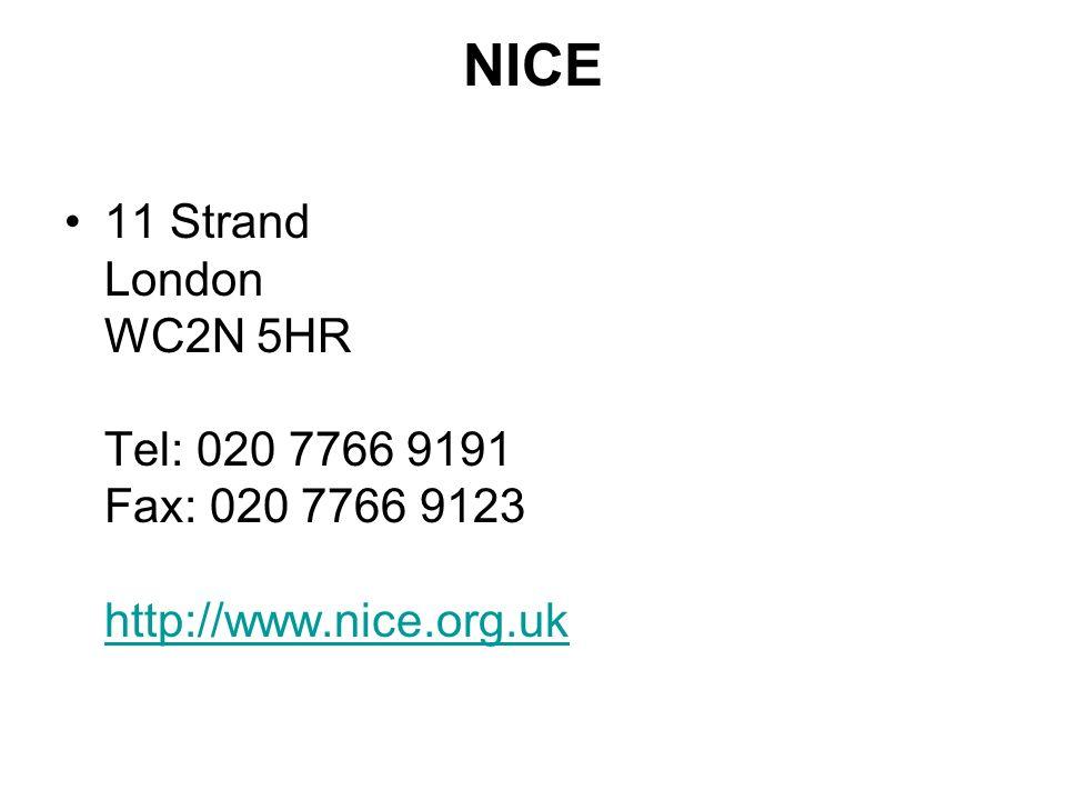 NICE 11 Strand London WC2N 5HR Tel: 020 7766 9191 Fax: 020 7766 9123 http://www.nice.org.uk