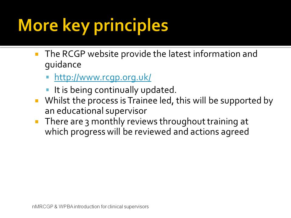 More key principles The RCGP website provide the latest information and guidance. http://www.rcgp.org.uk/