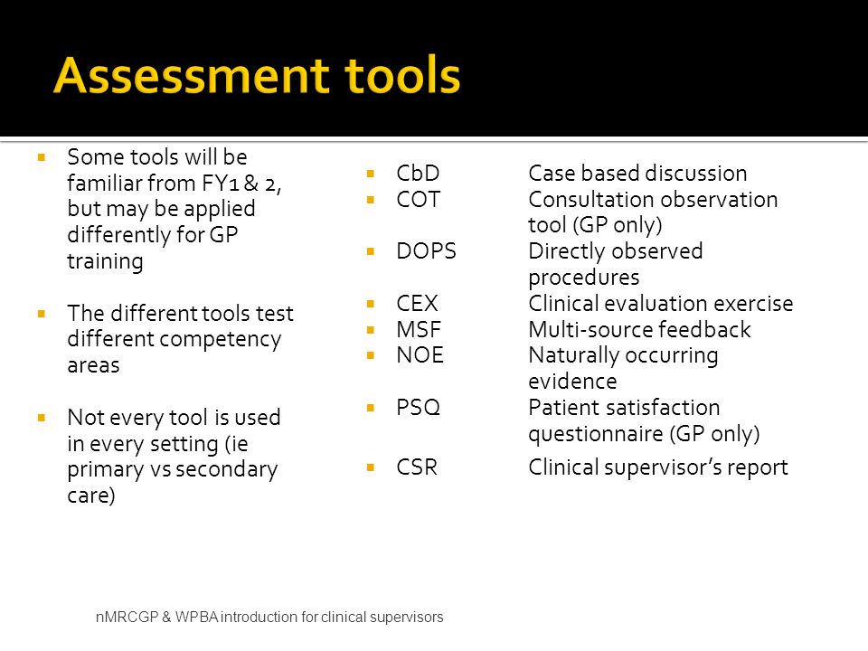Assessment tools Some tools will be familiar from FY1 & 2, but may be applied differently for GP training.