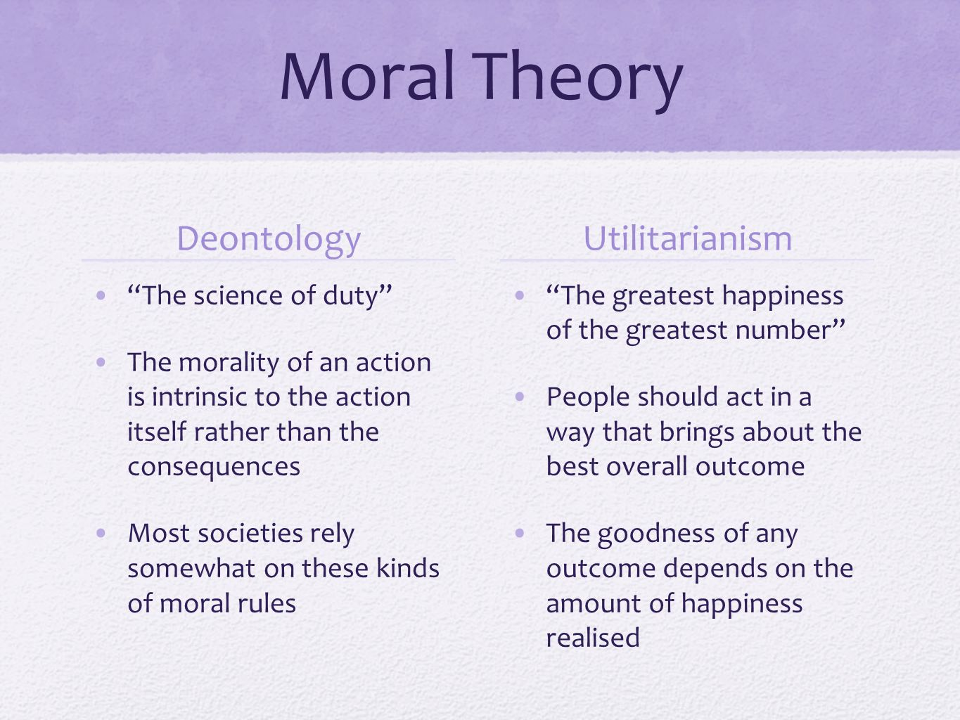Moral Theory Deontology Utilitarianism The science of duty