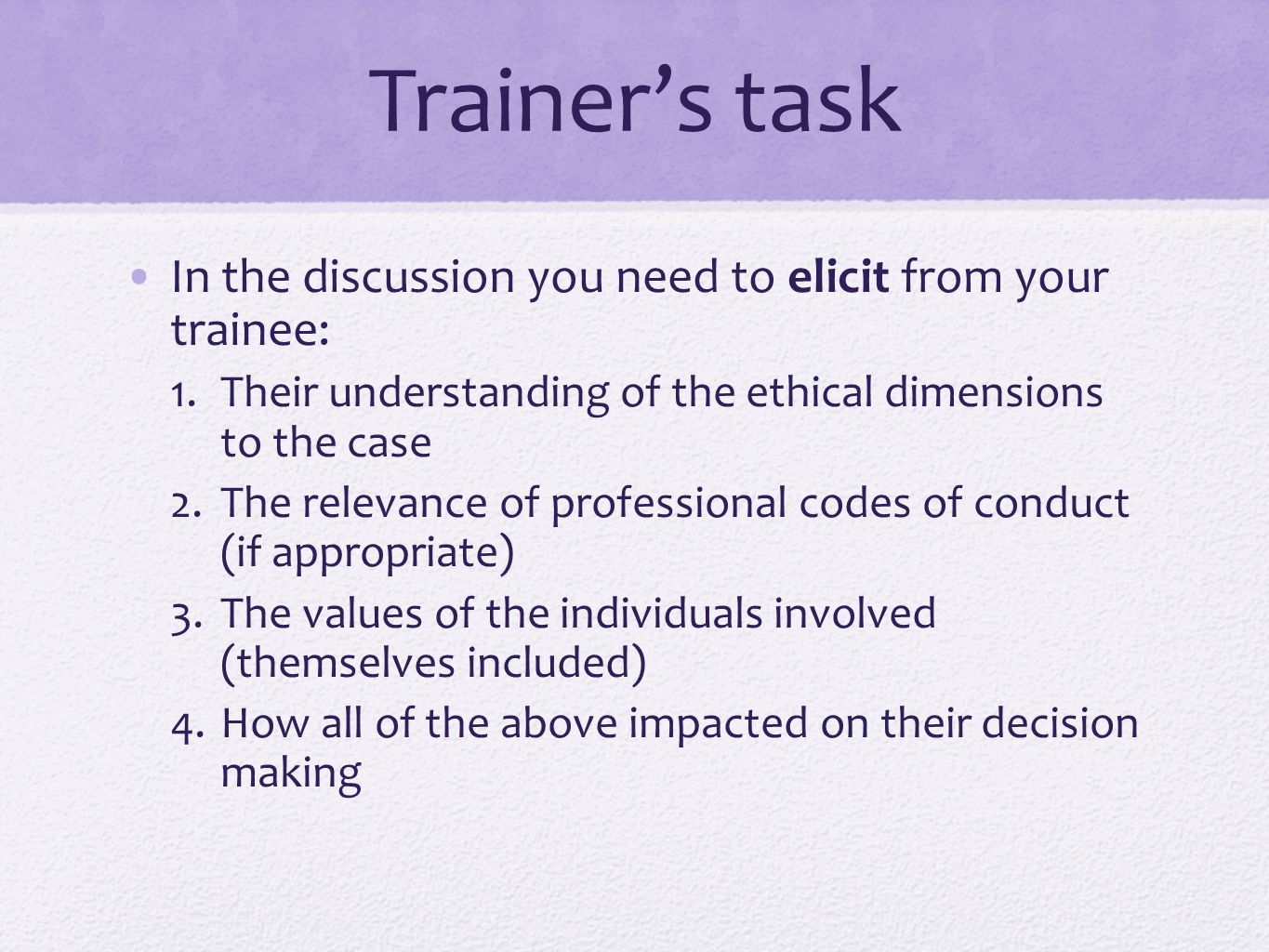 Trainer's task In the discussion you need to elicit from your trainee: