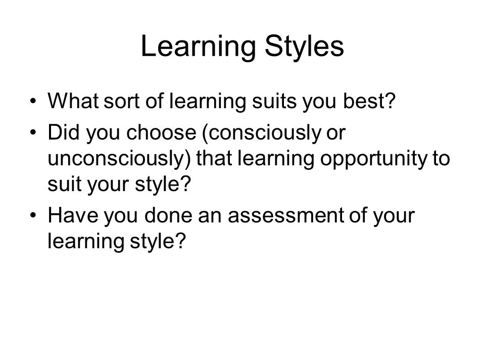 Learning Styles What sort of learning suits you best