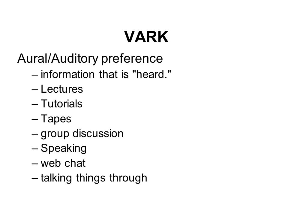 VARK Aural/Auditory preference information that is heard. Lectures