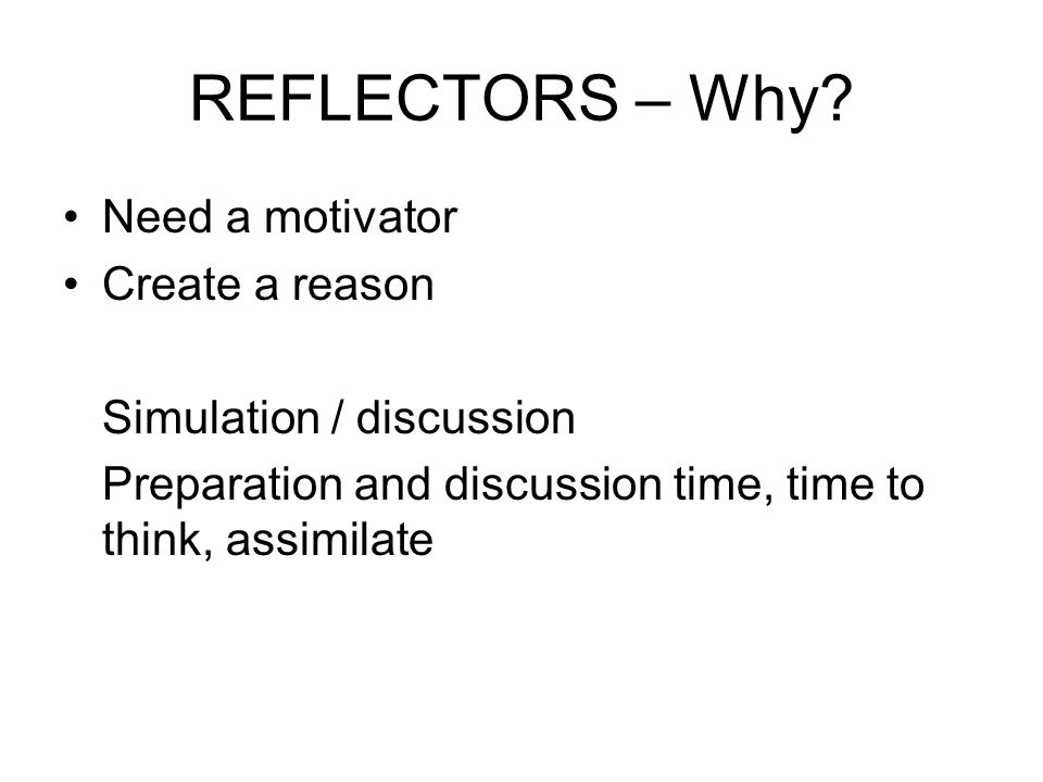 REFLECTORS – Why Need a motivator Create a reason