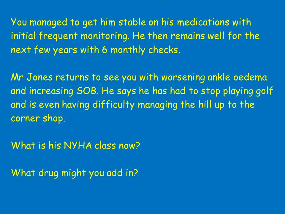 You managed to get him stable on his medications with initial frequent monitoring.