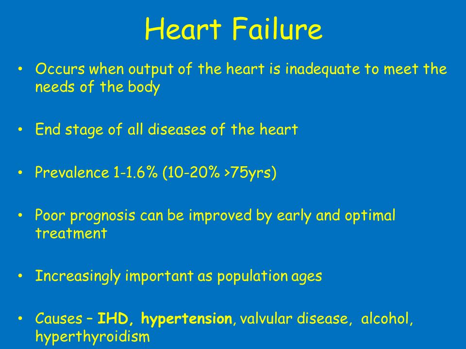 Heart FailureOccurs when output of the heart is inadequate to meet the needs of the body. End stage of all diseases of the heart.