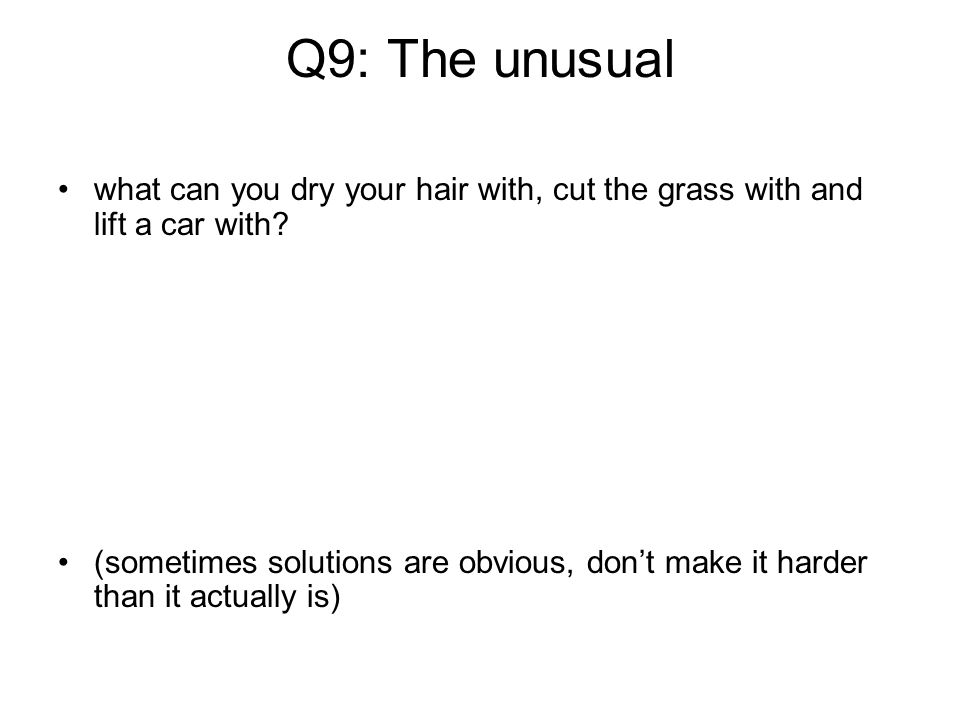 Q9: The unusual what can you dry your hair with, cut the grass with and lift a car with
