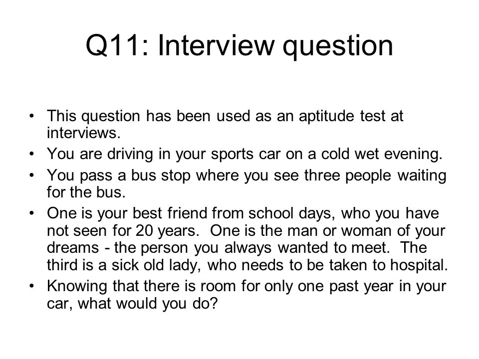 Q11: Interview question This question has been used as an aptitude test at interviews. You are driving in your sports car on a cold wet evening.