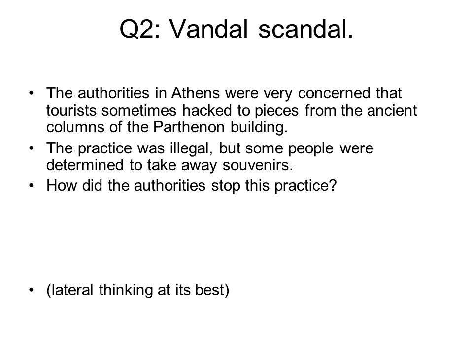 Q2: Vandal scandal.