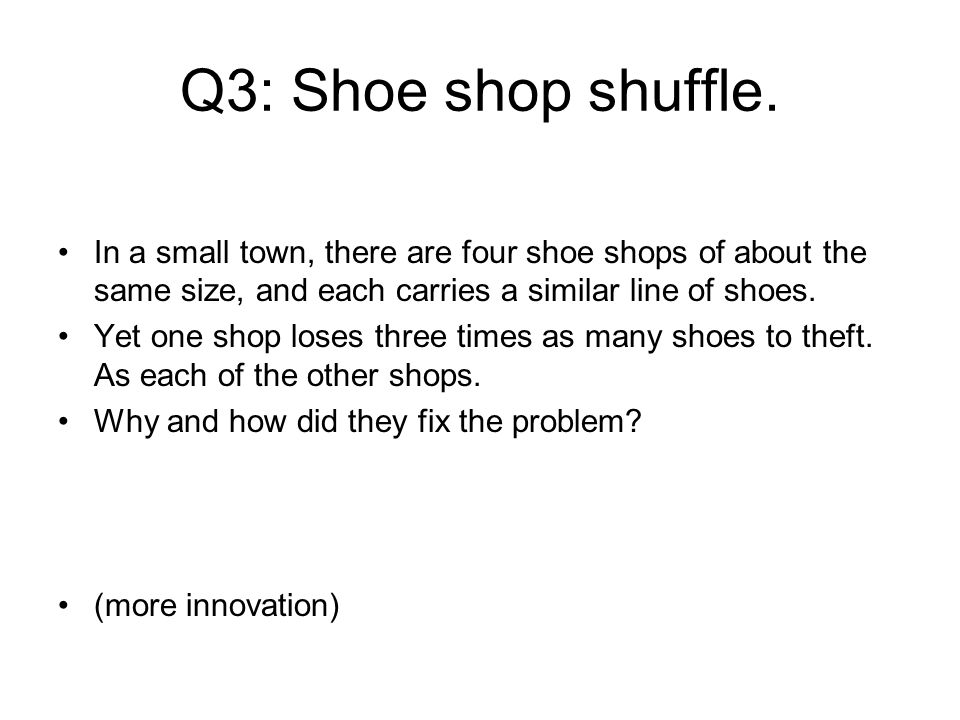Q3: Shoe shop shuffle. In a small town, there are four shoe shops of about the same size, and each carries a similar line of shoes.