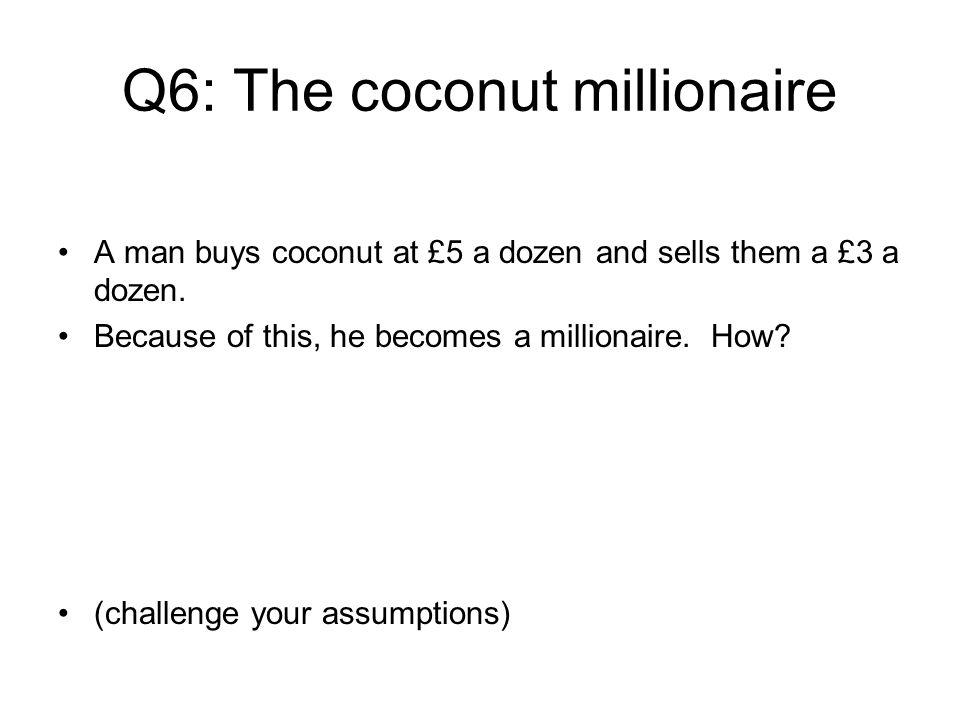 Q6: The coconut millionaire