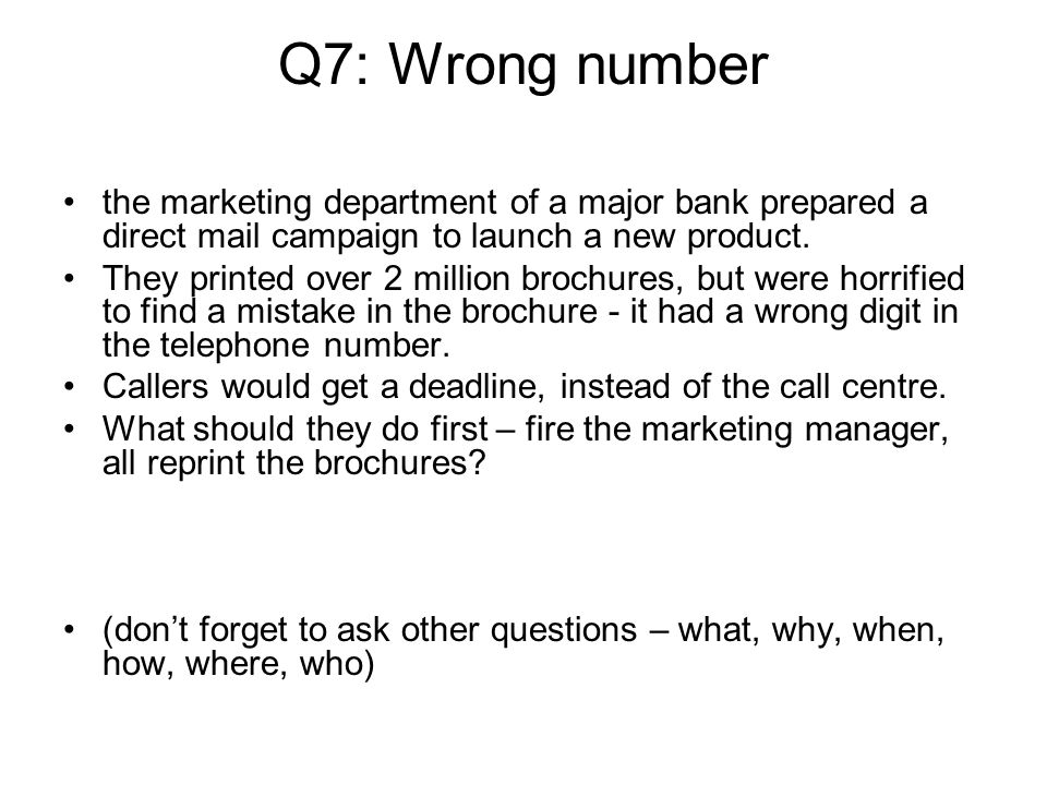 Q7: Wrong number the marketing department of a major bank prepared a direct mail campaign to launch a new product.