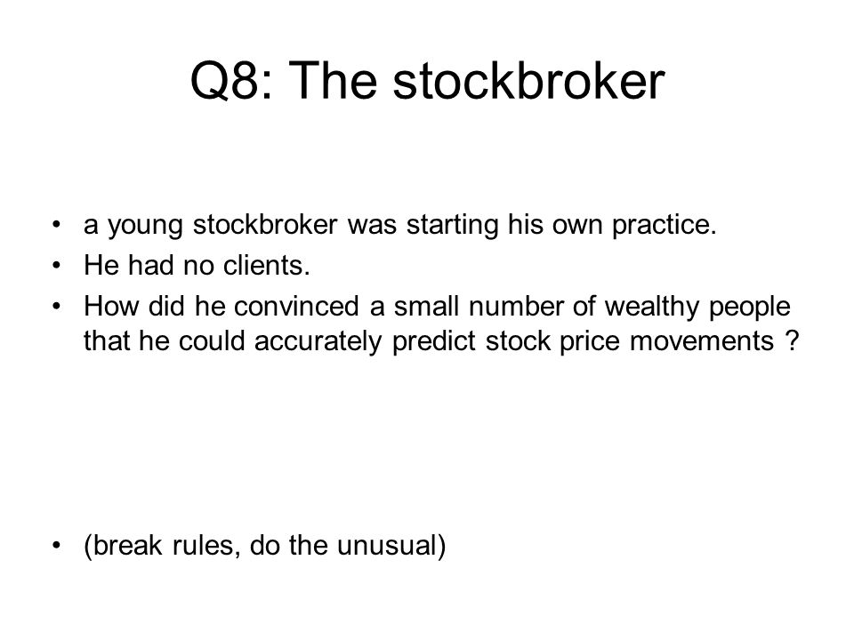 Q8: The stockbroker a young stockbroker was starting his own practice.