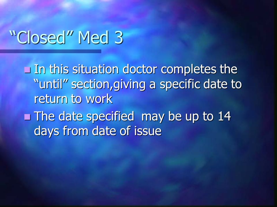Closed Med 3 In this situation doctor completes the until section,giving a specific date to return to work.