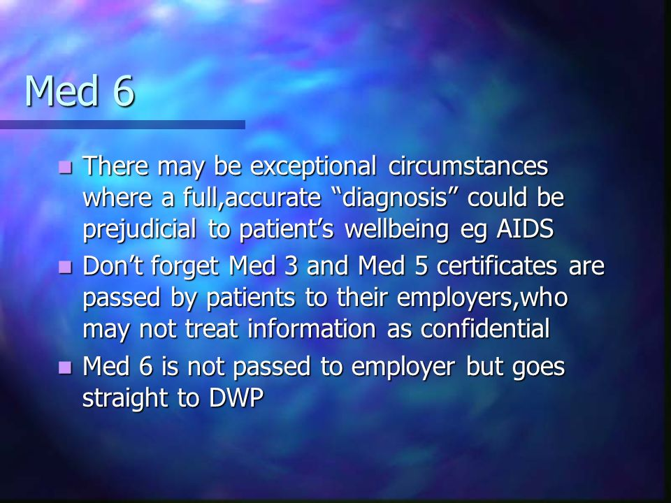 Med 6 There may be exceptional circumstances where a full,accurate diagnosis could be prejudicial to patient's wellbeing eg AIDS.