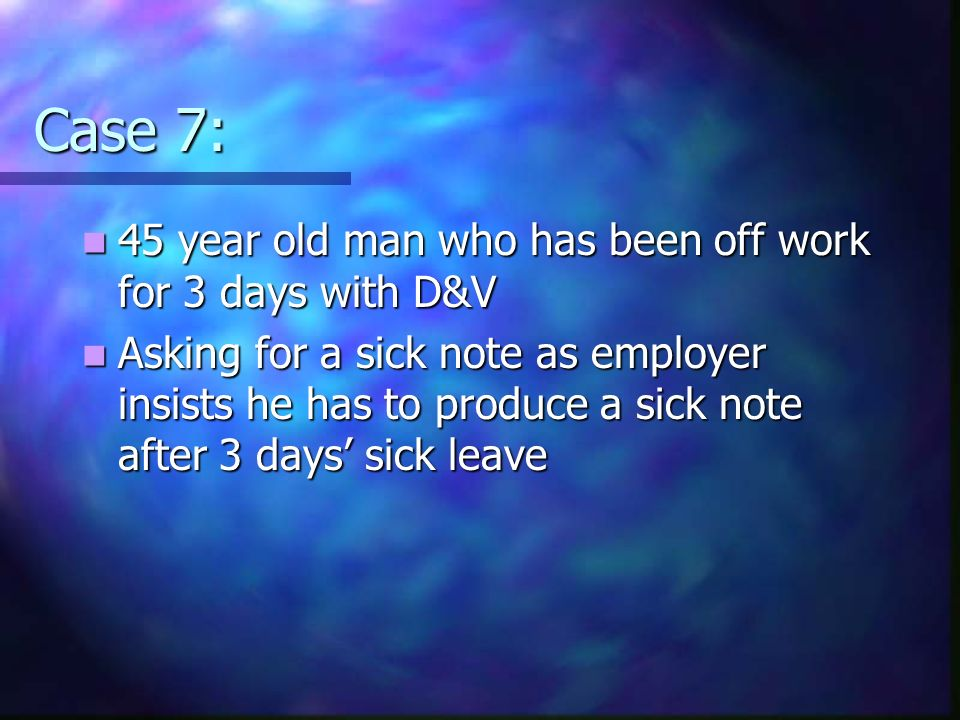 Case 7: 45 year old man who has been off work for 3 days with D&V