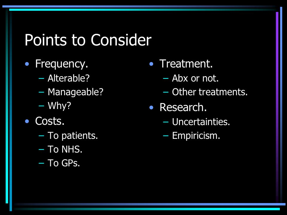 Points to Consider Frequency. Costs. Treatment. Research. Alterable