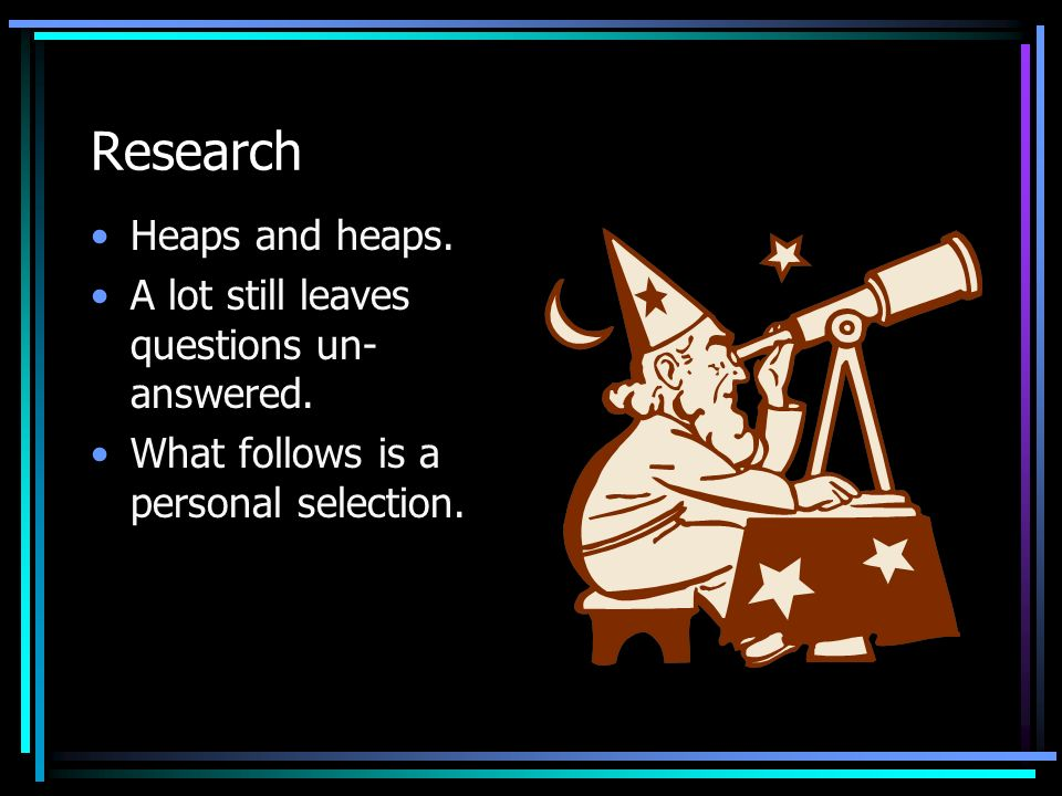 Research Heaps and heaps. A lot still leaves questions un-answered.