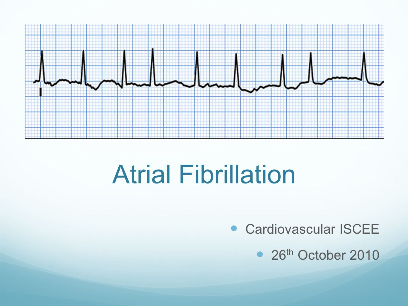 Atrial Fibrillation Cardiovascular ISCEE 26th October 2010