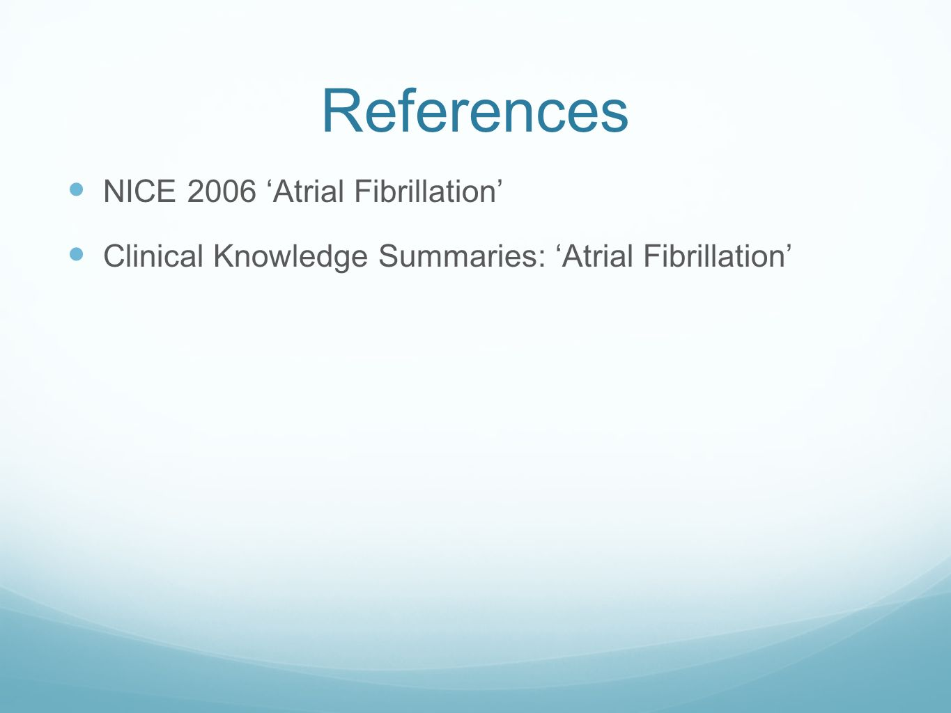 References NICE 2006 'Atrial Fibrillation'