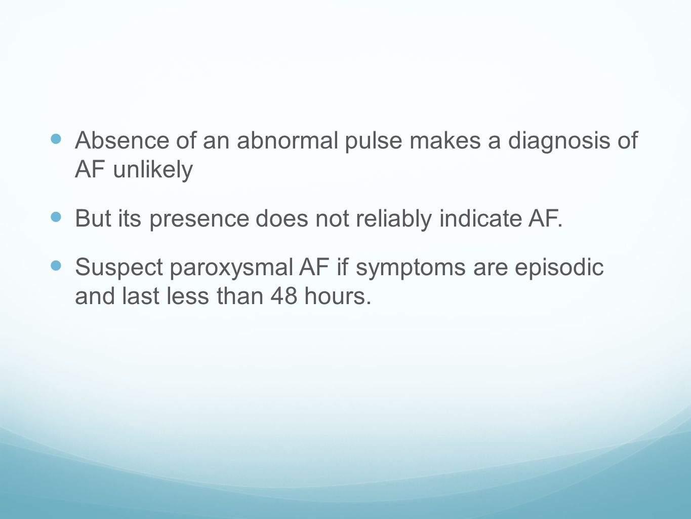 Absence of an abnormal pulse makes a diagnosis of AF unlikely