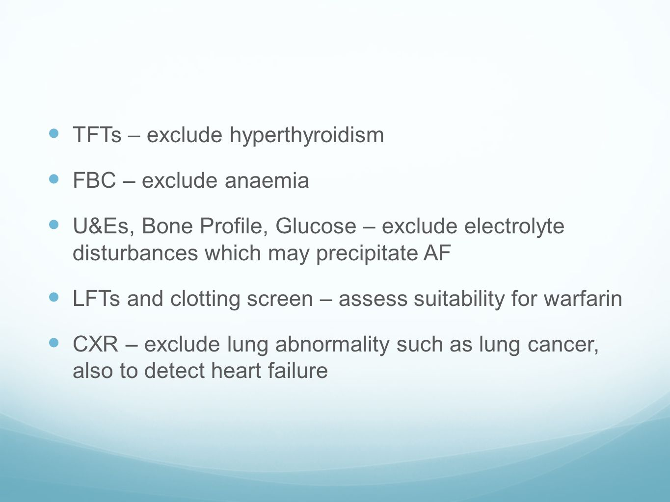 TFTs – exclude hyperthyroidism FBC – exclude anaemia